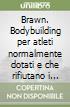 Brawn. Bodybuilding per atleti normalmente dotati e che rifiutano i farmaci