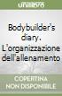 Bodybuilder's diary. L'organizzazione dell'allenamento libro