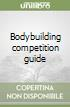 Bodybuilding competition guide libro