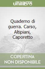 Quaderno di guerra. Carso, Altipiani, Caporetto libro di Marchesotti Giuseppe