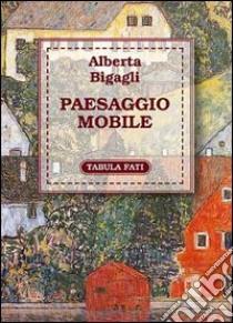 Paesaggio mobile libro di Bigagli Alberta