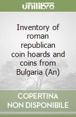 Inventory of roman republican coin hoards and coins from Bulgaria (An) libro di Prunov Evgeni - Procopof Ilia