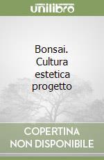 Bonsai. Cultura estetica progetto libro di Ricchiari Antonio - Andolfo Michele