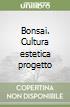 Bonsai. Cultura estetica progetto libro