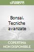 Bonsai. Tecniche avanzate libro