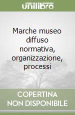 Marche museo diffuso normativa, organizzazione, processi libro di Montella Massimo