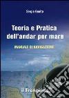 Teoria e pratica dell'andar per mare. Manuale di navigazione