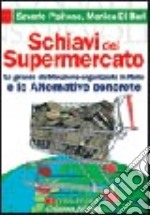Schiavi del supermercato. La grande distribuzione in Italia e le alternative concrete libro di Di Bari Monica - Pipitone Saverio