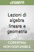 Lezioni di algebra lineare e geometria