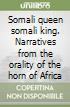 Somali queen somali king. Narratives from the orality of the horn of Africa