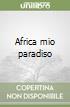 Africa mio paradiso