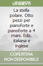 La stella polare. Otto pezzi per pianoforte e pianoforte a 4 mani. Ediz. italiana e inglese