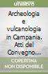 Archeologia e vulcanologia in Campania. Atti del Convegno (Pompei, 21 dicembre 1996) libro