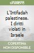 L'Intifadah palestinese. I diritti violati in Israele libro