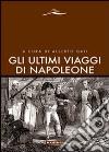 Gli Ultimi viaggi di Napoleone libro