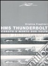 HMS Thunderbolt. Vissuto e morto due volte libro