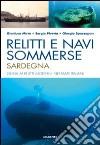 Relitti e navi sommerse. Sardegna. Guida ai relitti moderni nei mari italiani libro