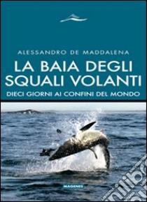 La baia degli squali volanti. 10 giorni ai confini del mondo libro di De Maddalena Alessandro