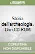 Storia dell'archeologia. Con CD-ROM