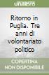 Ritorno in Puglia. Tre anni di volontariato politico libro