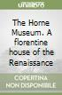 The Horne Museum. A florentine house of the Renaissance libro