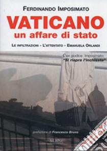 Vaticano. Un affare di Stato. Le infiltrazioni, l'attentato. Emanuela Orlandi libro di Imposimato Ferdinando