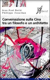Conversazione sulla Cina tra un filosofo e un architetto libro di Dollé Jean-Paul - Jonathan Philippe