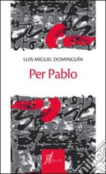 Per Pablo libro di Dominguin Luis M.