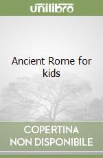 Ancient Rome for kids libro di Parisi Anna - Parisi Elisabetta - Punzi Rosaria