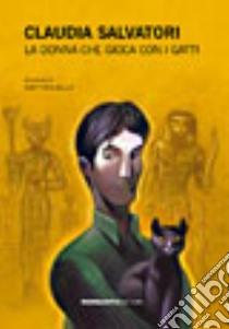 La donna che gioca con i gatti libro di Salvatori Claudia