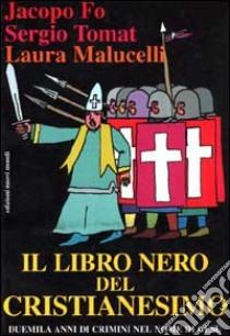 Il libro nero del Cristianesimo libro di Fo Jacopo - Tomat Sergio - Malucelli Laura
