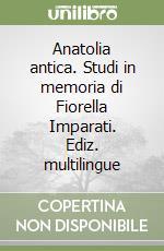 Anatolia antica. Studi in memoria di Fiorella Imparati. Ediz. multilingue libro