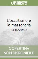 L'occultismo e la massoneria scozzese libro di Le Forestier Ren