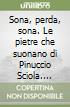 Sona, perda, sona. Le pietre che suonano di Pinuccio Sciola. Testo sardo, italiano e inglese libro