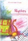 Mythos. I miti più suggestivi del mondo classico. Per la Scuola media libro