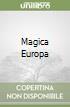 Magica Europa. Per la Scuola media libro