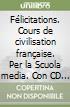Felicitations. Cours de civilisation francaise. Per le Scuole medie libro