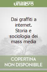 Dai graffiti a internet. Storia e sociologia dei mass media libro di Gangale Lucia