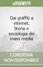 Dai graffiti a internet. Storia e sociologia dei mass media libro di Gangale Lucia