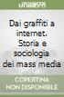 Dai graffiti a internet. Storia e sociologia dei mass media