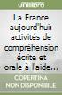 La France aujourd'hui: activit�s de compr�hension �crite et orale � l'aide du multim�dia