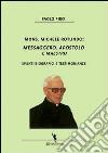 Mons. Michele Rotundo. Messaggero, apostolo e maestro. Spunti biografici e testimonianze libro