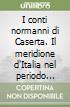 I conti normanni di Caserta. Il meridione d'Italia nel periodo normanno libro