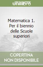 Matematica 1. Per il biennio delle Scuole superiori libro di Iacelli Monica
