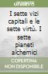 I sette vizi capitali e le sette virtù. I sette pianeti alchemici libro