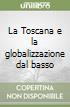 La Toscana e la globalizzazione dal basso libro