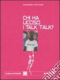 Chi ha ucciso i Talk Talk? Falsa biografia autorizzata di Marco Orea Malià libro di Fattori Saverio