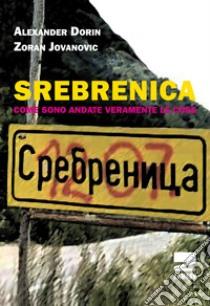 Srebrenica. Come sono veramente andate le cose libro di Dorin Alexander - Jovanovic Zoran