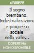 Il sogno brembano. Industrializzazione e progresso sociale nella valle Brembana del primo Novecento libro