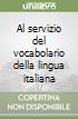 Al servizio del vocabolario della lingua italiana libro di Avalle D'Arco Silvio